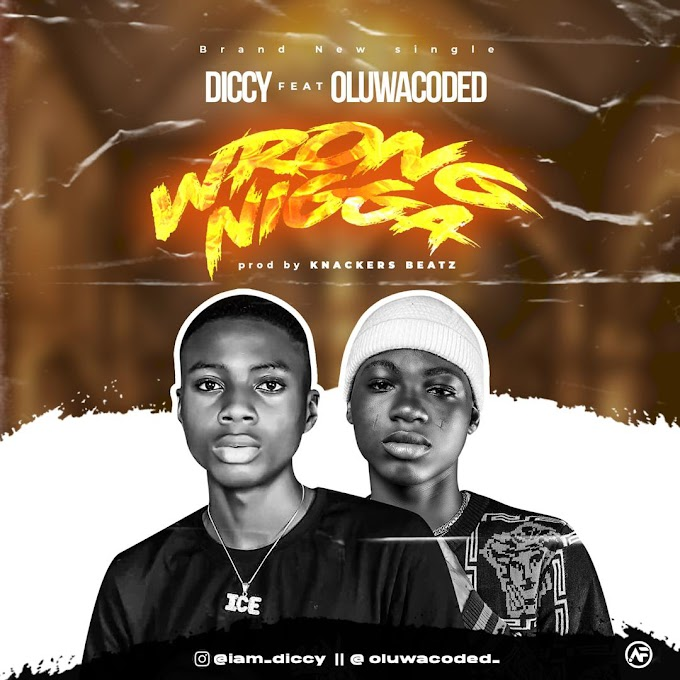 [MUSIC] DICCY FT OLUWACODED - WRONG NIGGA