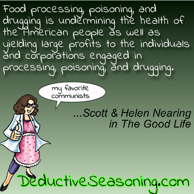 Food processing, poisoning, and drugging is undermining the health of the American people as well as yielding large profits to the individuals engaged in processing, poisoning and drugging.