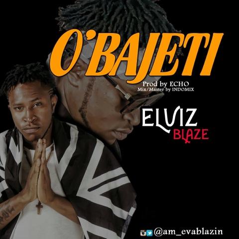 Elviz Blaze - Obajeti (Produced by Echo)
