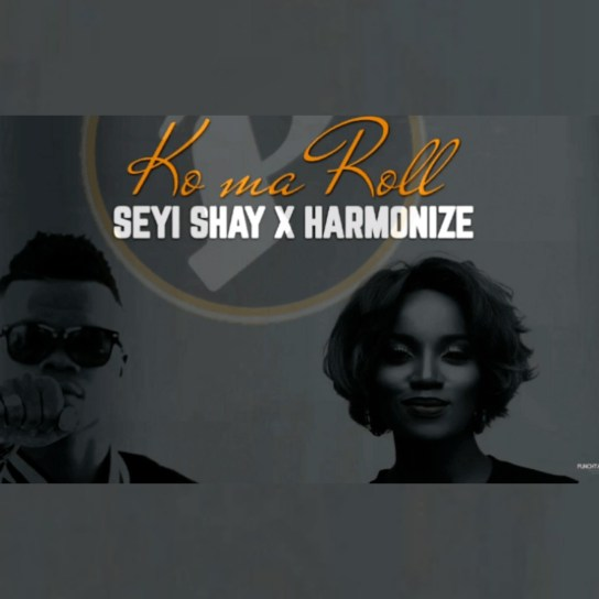 ffebaab8db8 Seyi Shay – Ko Ma Roll ft. Harmonize