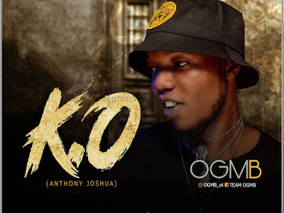 Music : OGMB – K.O (Anthony Joshua) [Download Mp3]