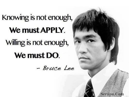 Quotes  Knowing is not enough, we must apply. Willing is not enough, we must Do