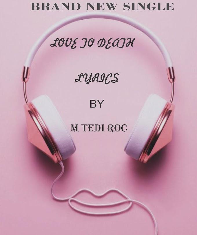 [Lyrics] love to death - M tedi roc