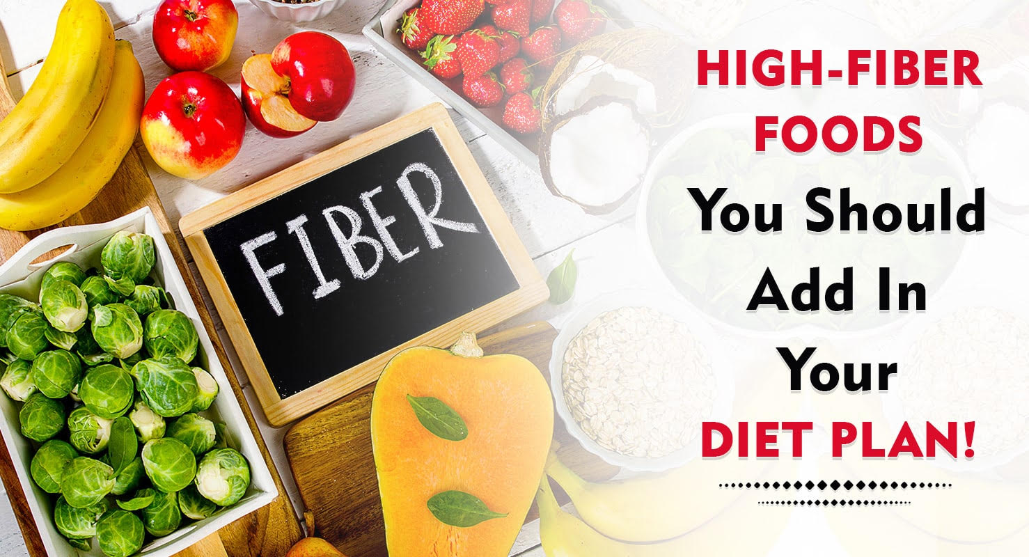 High-Fiber Foods You Should Add In Your Diet Plan!