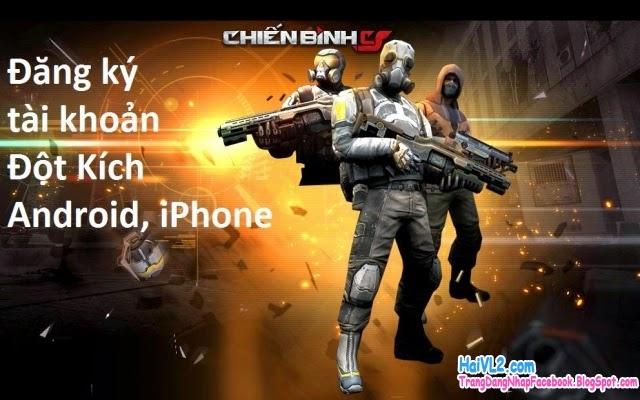 đăng ký đột kích, tạo nick cf cho điện thoại android, iphone