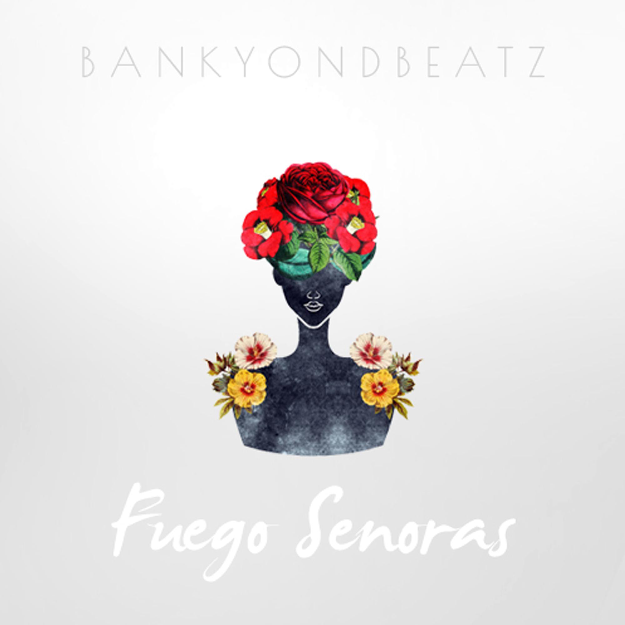 """BANKYONDBEATZ - """"FUEGO SENORAS"""""""