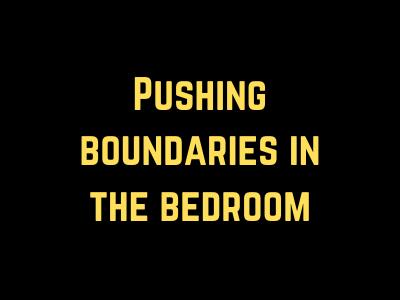 Pushing boundaries in the bedroom