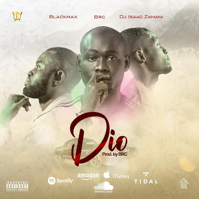 [Music] DIO - Featuring - Black Max,  BRC x DJ Isaac Zamani