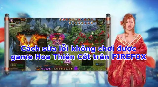 Cách sửa lỗi không chơi được game Hoa Thiên Cốt trên FIREFOX + HÌnh 1