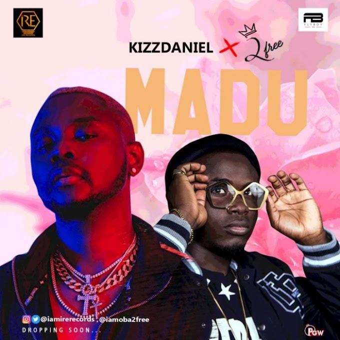 Download Music:- 2Free x Kizz Daniel – Madu (Refix)