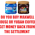 MAXWELL HOUSE AND YUBAN COFFEE CASH BACK SETTLEMENT!!  Get $4.80 back with no receipts needed or up to $25 with receipts