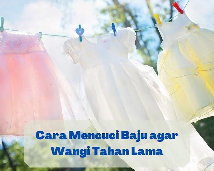 Cara Mencuci Baju Agar Wangi Tahan Lama
