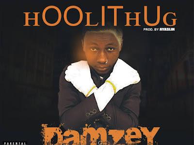 [Music]: Damzey - Hoolithug (Prod By Ayaslin Beat) || @DamzeyRoyal