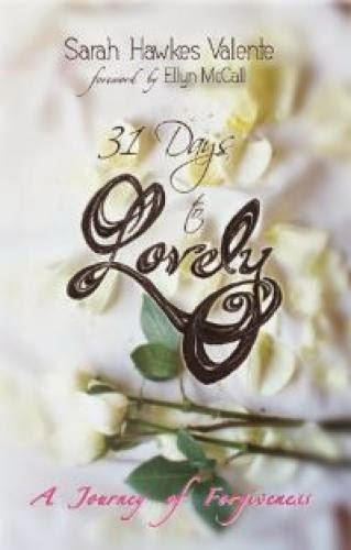 31 Days To Lovely A Journey Of Forgiveness By Sarah Hawkes Valente