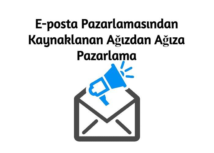 E-posta Pazarlamasından Kaynaklanan Ağızdan Ağıza Pazarlama