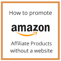 How to promote amazon affiliate products without a website
