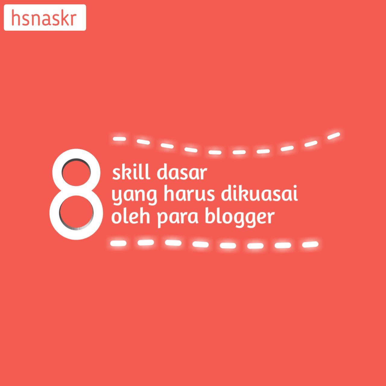 Hasan Askari: 8 skill dasar yang harus dikuasai oleh para blogger
