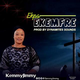 Music: KemmyJimmy - Ekpaekemfre Mp3