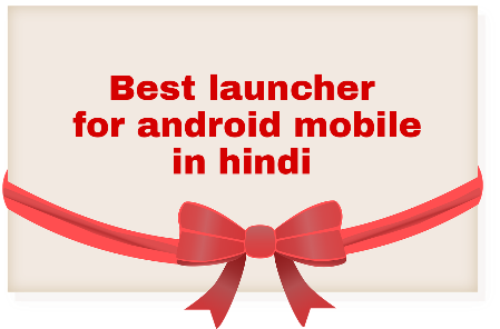 Best launcher for android mobile hindi