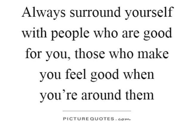 Surround Yourself With People Who Make You Feel Good