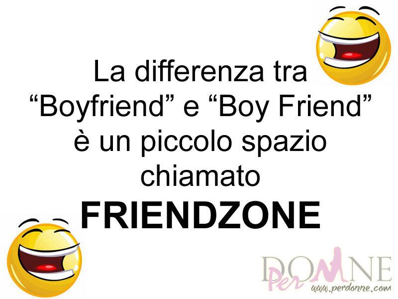 ee8c35f007 ... immagini con frasi divertenti humor battute ridere FRIENDZONE  differenza tra boyfriend e boy friend.jpg ...