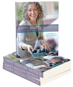 Happy Healthy Thyroid - The Essential Steps to Healing Naturally