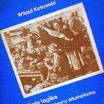 """Witold Kotowski """"Biała logika. Literaccy klasycy alkoholizmu"""", Ciechanowskie Towarzystwo Naukowe, Ciechanów 1984.jpg"""