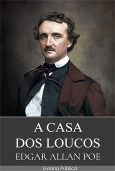 A Casa dos Loucos - Edgar Allan Poe