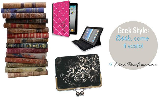 Geek style: Ebook, come ti vesto!