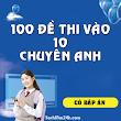 Tải miễn phí 100 đề thi vào 10 chuyên Anh file word có đáp án