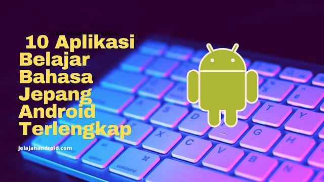 10 Aplikasi Belajar Bahasa Jepang Android Terlengkap