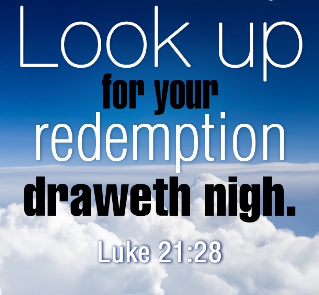 Image result for Look UP for your redemption Draweth nigh
