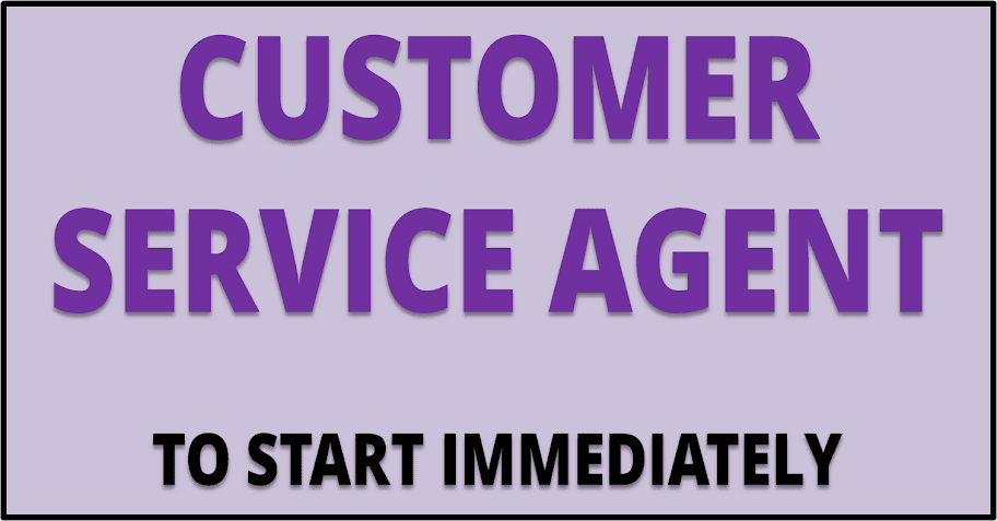 CUSTOMER SERVICE AGENT VACANCY AVAILABLE TO START IMMEDIATELY