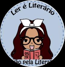 Ler é Literário - Paixão pela Literatura