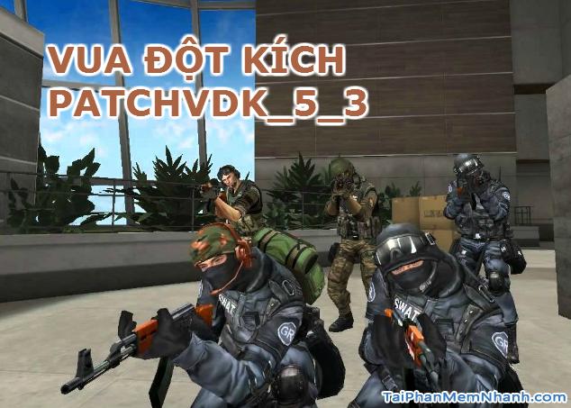 Tải Vua Đột Kích PatchVDK_5_3 mới nhất