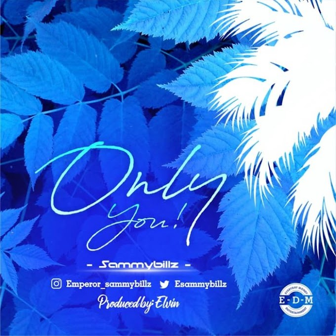 [Music] SammyBillz – Only You