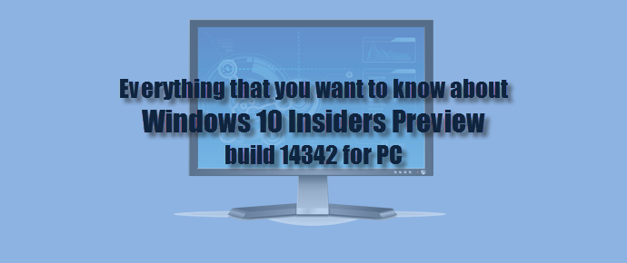 Everything that you want to know about Windows 10 Insiders preview build 14342 for PC (www.kunal-chowdhury.com)