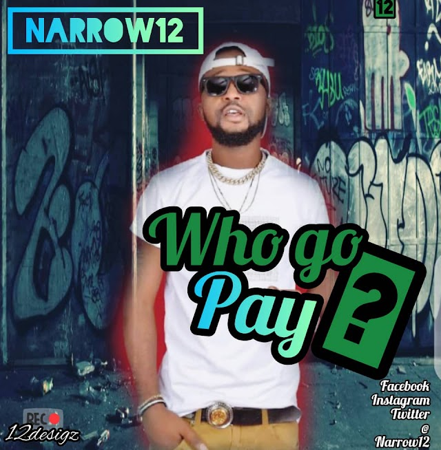 Musik: Narrow12 - Who Go Pay