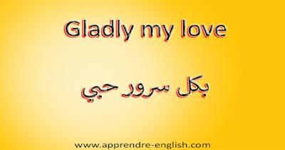 Gladly my love  بكل سرور حبي