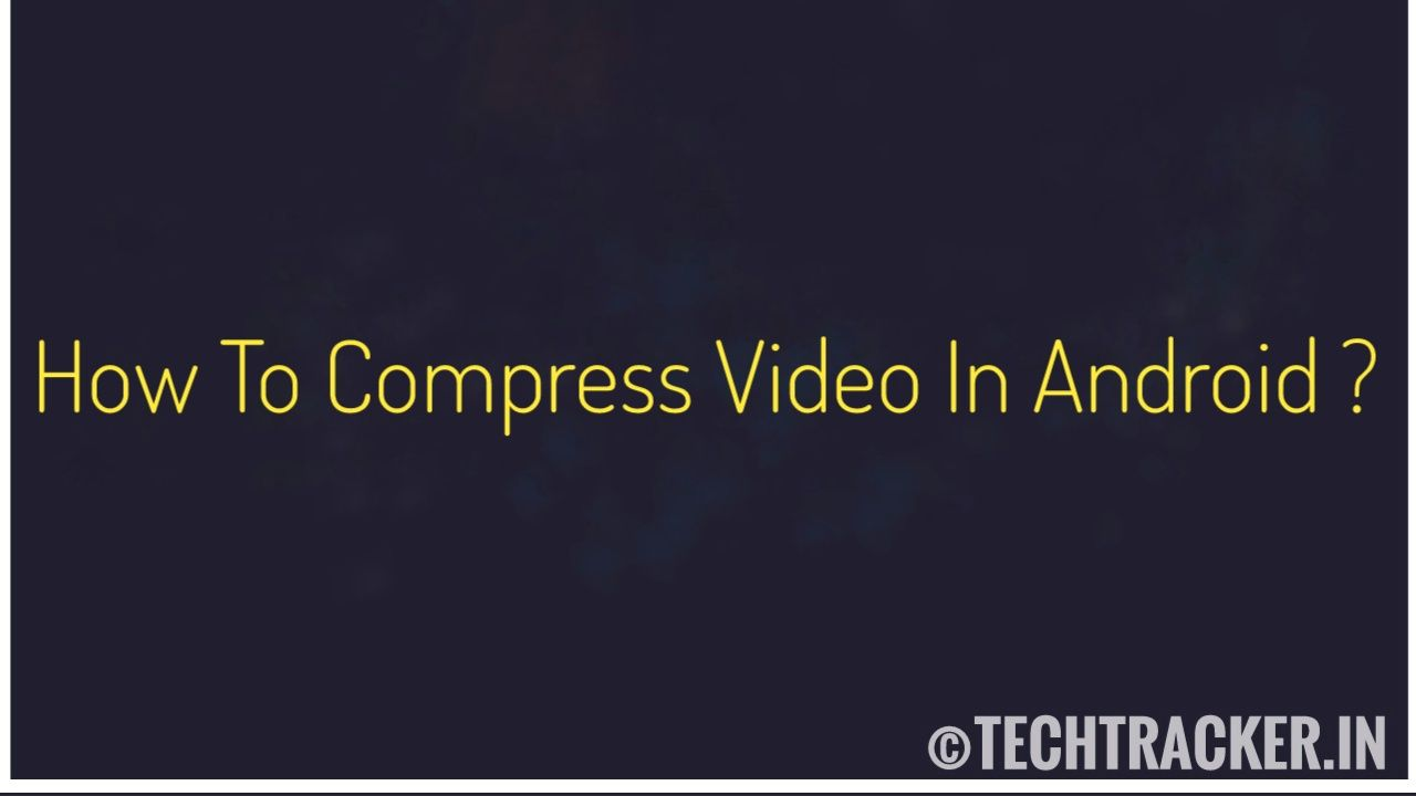 How To Compress Video In Android ?