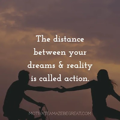 """Super Sayings: """"The distance between your dreams and reality is called action."""""""