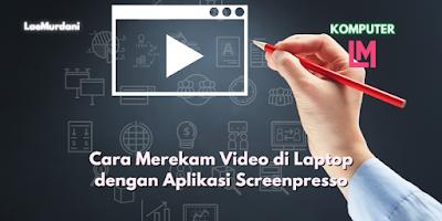 Cara recorder Video pada Laptop dengan Aplikasi Screenpresso