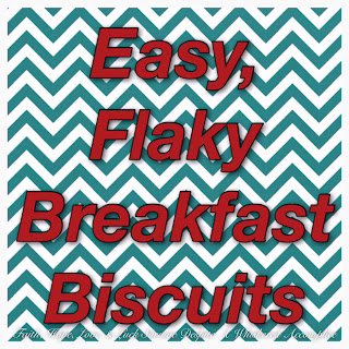 Easy, Flaky Breakfast Biscuits.