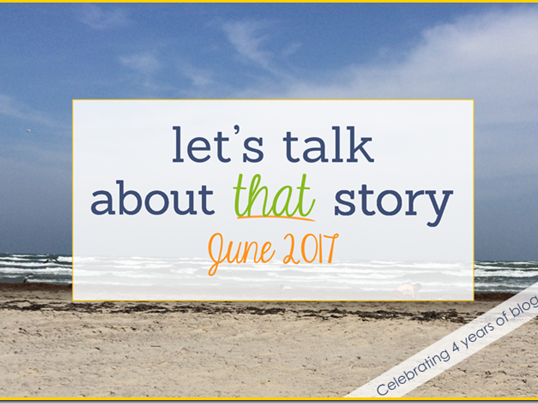 Let's Talk About That Story: June 2017 and 4 Year Blogiverary + GIVEAWAY