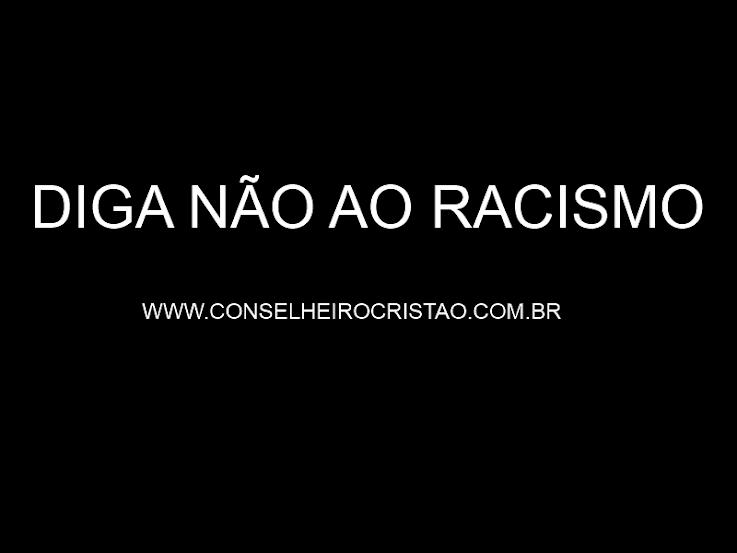 DIGA+NAO+AO+RACISMO - O Conselheiro Cristão é Contra o Racismo