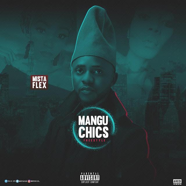 New Music: Mista Flex - Mangu Chics (Freestyle)