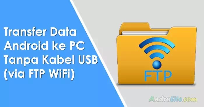 Cara Transfer Data Dari HP Android ke Komputer via Wifi (FTP)