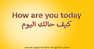How are you today كيف حالك اليوم