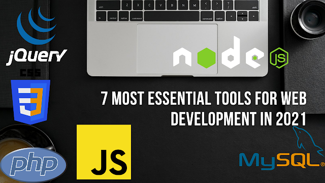 7 Most Essential Tools For Web Development in 2021