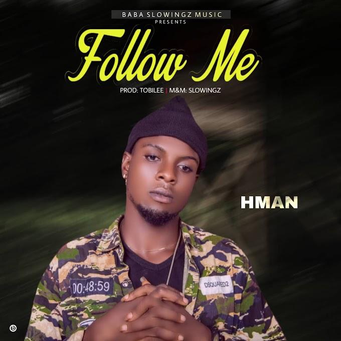 [NEW MUSIC]:- HMan - Follow Me -Prod.by- @Baba-Slowings